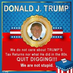 We do not care about Trump's tax returns nor what he did in the 80's! There is nothing in the Constitution that makes the release of your tax forms a requirement for the Presidency! ~ RADICAL Rational Americans Defending Individual Choice And Liberty