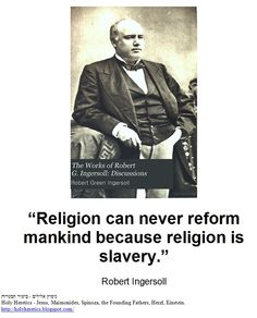 Religion can never reform mankind because religion is slavery..