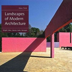 Landscapes of Modern Architecture Wright Mies Neutra Aalto Barragn