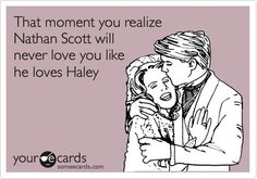 There will always be a special place in my heart for Nathan Scott. Oh, OTH…