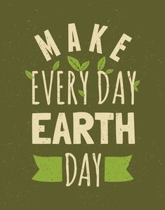 Earth Day Every Day: Changes To Make Now #Earth Day