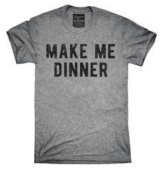 Make My Dinner Shirt, Hoodies, Tanktops
