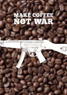 Coffee Art Project: Make Coffee. Not War.
