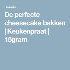 De perfecte cheesecake bakken   Keukenpraat   15gram