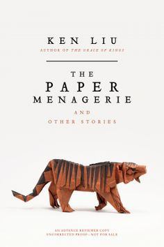 The Paper Menagerie and Other Stories by Ken Liu  27th Feb