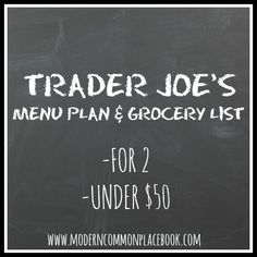 Trader Joe�??s Grocery List and Menu Plan (Under $50) Trader Joe�??s Grocery List and Menu Plan (Under $50)