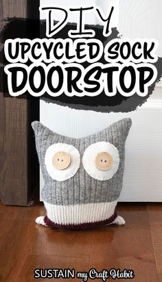 Turn an old pair of wool socks into an adorable little hoot homemade door stop with this simple sewing tutorial. #sustainmycrafthabit Diy Craft Projects, Craft Tutorials, Sewing Tutorials, Easy Crafts, Sewing Crafts, Sewing Projects, Upcycling Projects, Craft Ideas, Upcycled Crafts