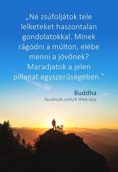 Ne zsúfoljátok tele...♡ Buddha Zen, Karma, Texts, Wisdom, Thoughts, Motivation, Feelings, Sayings, Life Flower