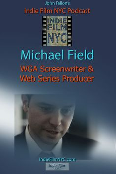 John Fallon's Indie Film NYC interview WGA Screenwriter and Producer Michael Field about his work in Independent Film and WebSeries projects.