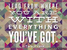 Leaderly Quote: Lead from where you are…