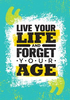 Live Your Life And Forget Your Age. Inspiring Creative Motivation Quote Poster T , Bio Quotes, Swag Quotes, True Quotes, Words Quotes, Motivational Quotes Wallpaper, Inspirational Quotes Pictures, Wallpaper Quotes, Tamil Motivational Quotes, Strong Quotes