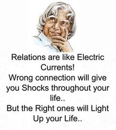 Apj quotes - Relations are like electric currents Wrong connection will give you shocks throughout your life but the right ones will light up your life Apj Quotes, Motivational Picture Quotes, Life Quotes Pictures, Inspirational Quotes About Success, Real Life Quotes, Life Lesson Quotes, Reality Quotes, Meaningful Quotes, Words Quotes