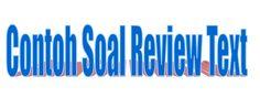 Contoh Soal Materi Review Text Dan Kunci Jawabannya Lengkap - http://www.sekolahbahasainggris.com/contoh-soal-materi-review-text-dan-kunci-jawabannya-lengkap/