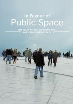 """""""In favour of public space - First publication on the European Prize for Urban Public Space award, compiling a selection of winning projects and reflecting on its ten year history."""""""