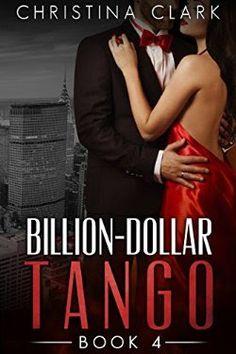 Billion-Dollar Tango - Book 4 of the Alpha Billionaire Romance Series Billion-Dollar Tango