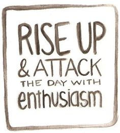 Rise up and attack the day with enthusiasm!  #MondayMotivation #quote