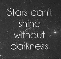 Finding the positive quote. I chose this quote because it shows how in a dark sky the positive in the sky is that the stars are shinning bright.