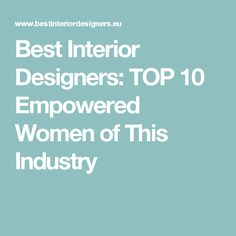 Best Interior Designers TOP 10 Empowered Women Of This Industry