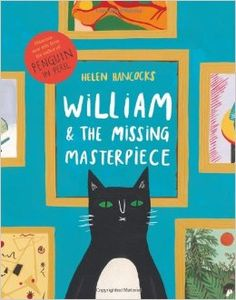 William and the Missing Masterpiece by Helen Hancocks  The Mona Cheesa painting is missing and only cat-detective William can solve the crime!