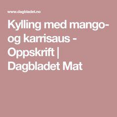 Kylling med mango- og karrisaus - Oppskrift   Dagbladet Mat