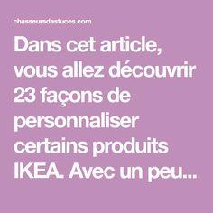 Dans cet article, vous allez découvrir 23 façons de personnaliser certains produits IKEA. Avec un peu d'ingéniosité, c'est fou tout ce qu'on peut faire ! Facon, Diy, Ikea Products, I Don't Care, Everything, Farm Gate, Arredamento, Bricolage, Fai Da Te