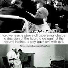 Pope John Paul II when he was shot and when he talked with the person who shot him. The guy is now Catholic. Juan Pablo Ll, Great Quotes, Inspirational Quotes, Pope John Paul Ii, Paul 2, Catholic Quotes, Saint Quotes, Divine Mercy, Blessed Mother