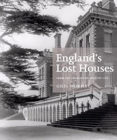 England's Lost Houses: From the Archives of Country Life by Giles Worsley http://www.amazon.com/gp/product/1845136144/ref=as_li_ss_sm_fb_us_asin_tl?ie=UTF8&camp=213733&creative=399837&creativeASIN=1845136144&linkCode=shr&tag=mansion00-20&linkId=ICPJDXSJ3T2QM63S&refRID=175GSB4NSN4JE3RNQXDM