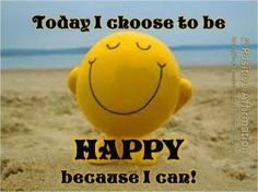 Choose to be happy today.