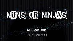 All Of Me - Nuns Or Ninjas [LYRIC VIDEO] Me Too Lyrics, Ninjas