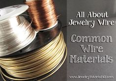 All About Jewelry Wire – Wire Materials