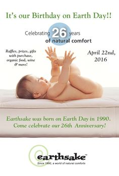 Earth Day is our Birthday - Come celebrate 26 years of natural comforts with us.    Invited guests enjoy discounts, gifts, raffles, mimosas in the morning, organic bites & champagne in the evening at Earthsake's Earthday Birthday & 26th Anniversary Event - this Friday & Saturday - 1772 Fourth Street in Berkeley, CA.  By invitation only - receive 20% off all in stock purchases and 10% off any special orders - just print this invitation and bring it in or use code: EarthBirth at online…