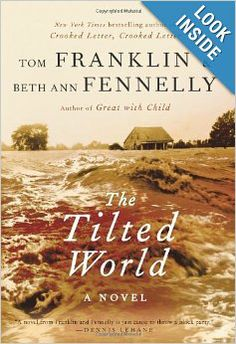 """The Tilted World: A Novel: Tom Franklin, Beth Ann Fennelly: 9780062069184: Amazon.com: Books  This book """"gets"""" you from the get-go. Great fiction read with a little history thrown in about a time of a flood in the South that I had never known about."""