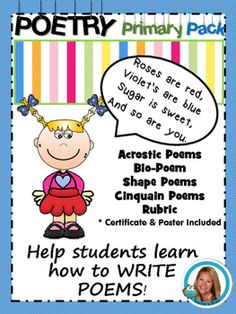 This Poetry Unit helps primary students write their own poetry.  It includes acrostic, shape and cinquain types of poems.  There is also templates for students to create Bio-Poems.  There is a rubric, certificate, poetry notebook cover and 2 posters included to hang in your classroom. *Supports Common Core Pg. 1 CoverPg. 2 Earth Acrostic Poem templatePg. 3 Spring Acrostic Poem templatePg. 4 LOVE Acrostic Poem templatePg. 5 MOM Acrostic Poem templatePg. 6 DAD Acrostic Poem templatePg. 7…