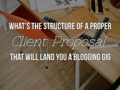 What's the Structure of a Proper Client Proposal that Will Land You a Blogging Gig   ProBlogger.net