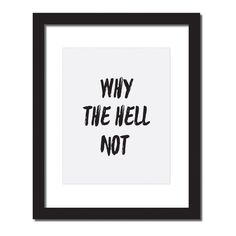 - Design - Details Hang this beautiful 'Why the hell not' inspirational print on your walls ◦ Materials: Archival Paper, Ink, Love ◦ Made to order ◦ Frame is not included in the purchase ◦ Handmade in