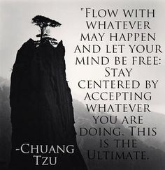Be open, flexible, centered and grounded..