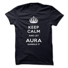 [New tshirt name meaning] Keep Calm And Let AURA Handle It  Discount 15%  Keep Calm And Let AURA Handle It  Tshirt Guys Lady Hodie  SHARE and Get Discount Today Order now before we SELL OUT Today  Camping 2015 special tshirts calm and let aura handle it itro keep calm and let artero handle itcalm