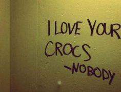 I love your crocs
