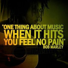 one thing about music when it hits you feel no pain