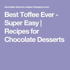 Best Toffee Ever - Super Easy | Recipes for Chocolate Desserts