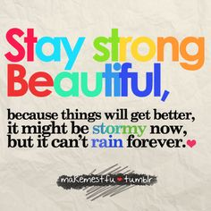 stay strong beautiful...