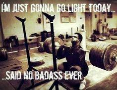 """""""'I'm just gonna go light today,' said no badass ever."""" #Fitness #Humour #Meme"""