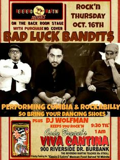 Bad Luck Bandits will make you dance your socks off to Cumbia and Rockabilly at Reverend Martini's Rock'n Thursdays this Thursday Oct. 16th. Plus DJ  Wolfman starts you off at 9:30 and keeps you dancing til 1 after. All ages with parent under 21, No Cover with Purchase of drinks soda or water or food. Cody's Viva Cantina, Burbank