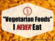 5 vegetarian foods I never eat