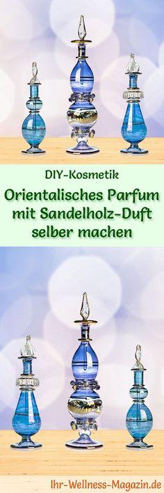 Eigenes Parfum selber mischen - Parfum Rezept: Natürliches Orientalisches Parfum mit Sandelholz