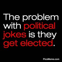 Obama, Pelosi, Reid, and most all of the other democrats, we are talking about you----NAH, you're talking about the Repubes is the House and Senate who are holding and fighting EVERY measure that comes before them....Now tell me WHO is the BIGGEST political joke??!! WE NEED TERM LIMITS!!!!   :0)