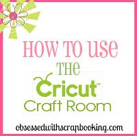 Obsessed with Scrapbooking: Cricut Craft Room Layers Video and other videos for Cricut Craft Room