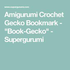 """Amigurumi Crochet Gecko Bookmark - """"Book-Gecko"""" - Supergurumi"""