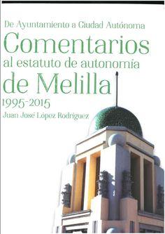 Comentarios al Estatuto de Autonomía de Melilla : de Ayuntamiento a Ciudad Autónoma / Juan José López Rodríguez. - 2015
