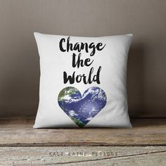 Change The World Throw Pillow Case w/optional by KaliLaineDesigns
